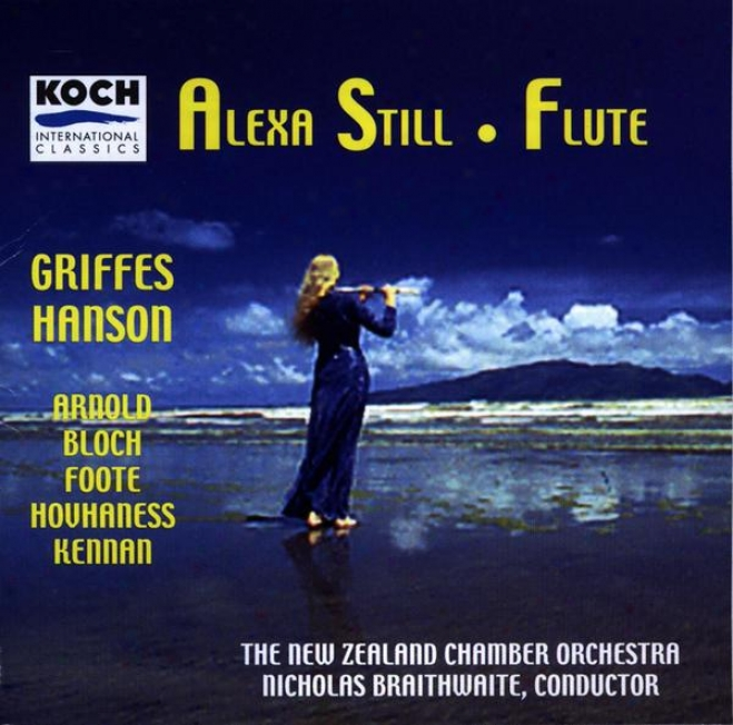 Still, Alexa - Music For Flute & Orchestra By Arnold, Griffes, Hanson, Hlvhaness, Bloch, Foote