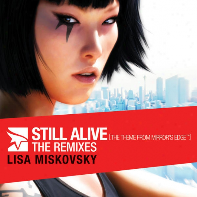 Still Aive (the Theme From Mirror's Edge)- The Remixea (north American Version)