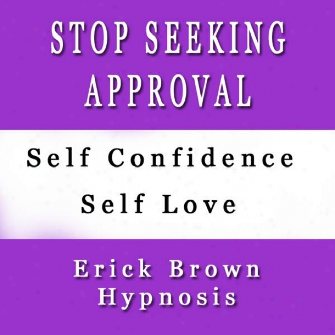 Stop Seeking Approval From Others Self Hylnosis Subliminal Sound Therapy & Meditation