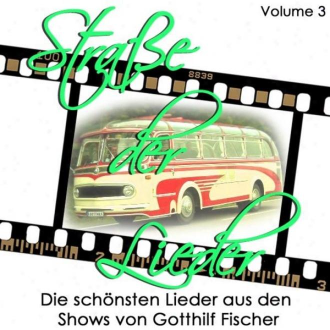 Strasse Der Liedef Vol 3. Die Schã¶nsten Lieder Aus Den Shows Von Gotthilf Fischer