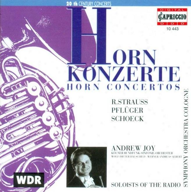 Strauss, R.: Horn Concertos Nos. 1 And 2 / Schoeck, O.: Horn Concerto, Op. 65 / Pfluger, H.-g.: Horn Concerto (Happiness)