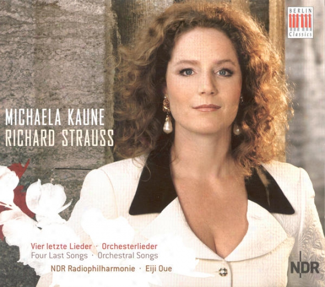 Strauss, R.: Orchestral Songs / 4 Last Songs (kaune, North German Radio Philharmonic, Oue)