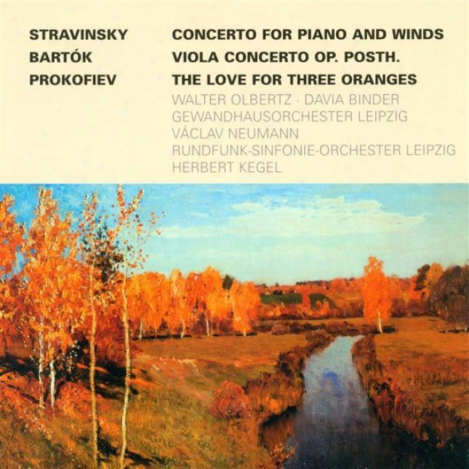 Stravinsky, I.: Concerto For Piano And Wind Instruments / Bartok, B.: Viola Concerto / Prokofiev, S.: The Love For  3Oranges Suite
