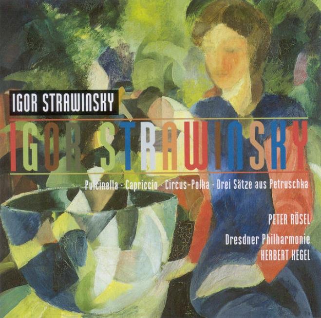 Stravinsky, I.: Pulcinella Suite / Capriccio / Circus Polka / 3 Movements From Petrushla (rosel, Dresden Philharmonic, Kegel)