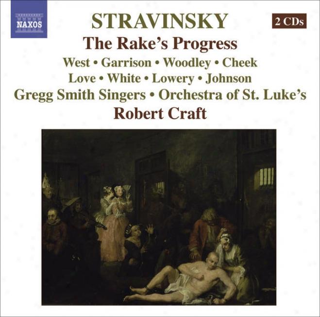 Stravinsky, I.: Rake's Progress (the) [opera] (west, Garrison, Woodley, St. Luke's Orchestra, Craft) (stravinsky, Vol. 1)