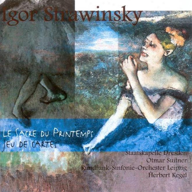 Stravinsky, I.: Rite Of Spring (the) / Jeu De Cartes (dresden Staatskapelle, Lripzig Radio Symphony, Suitner, Kegel)
