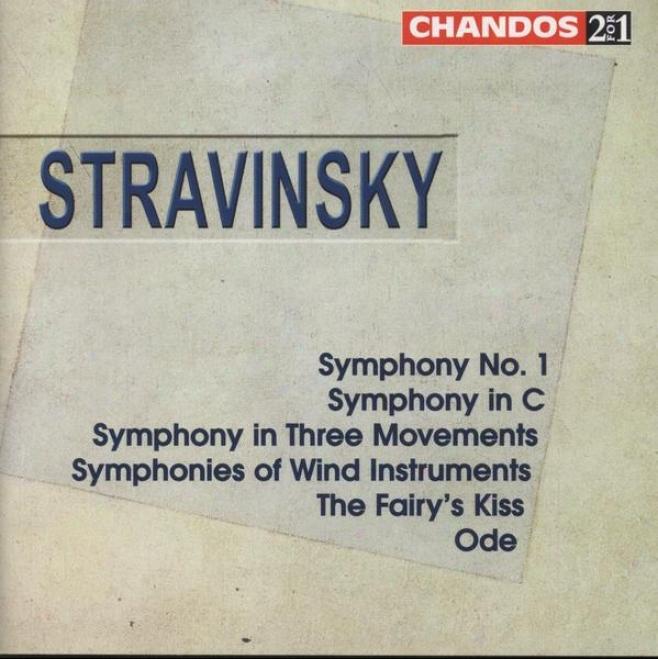 Stravinsky:  Consonance In C; Symphony No. 1; Ode; Symphony In 3 Movements; Symphony Of Wind Instruments; Fairy's iKss
