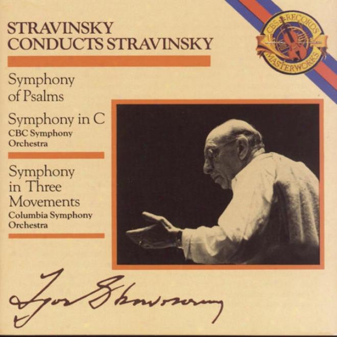 Stravinsky: Symphony In Three Movements & Symphony In C & Consonance Of Psalms