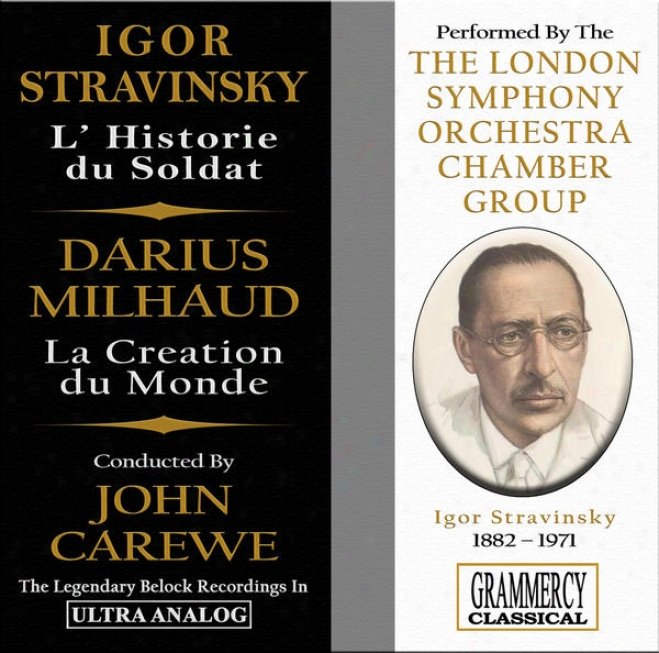 Stravinsky: The Soldier's Tale (l'histoire Du Soldat)-& Milhaud: La Creation Du Monde