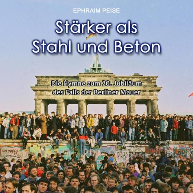 Stã¤rker Als Stahl Und Beton - Die Hymne Zum 20. Jubilã¤um Dew Falls Der Berliner Mauer
