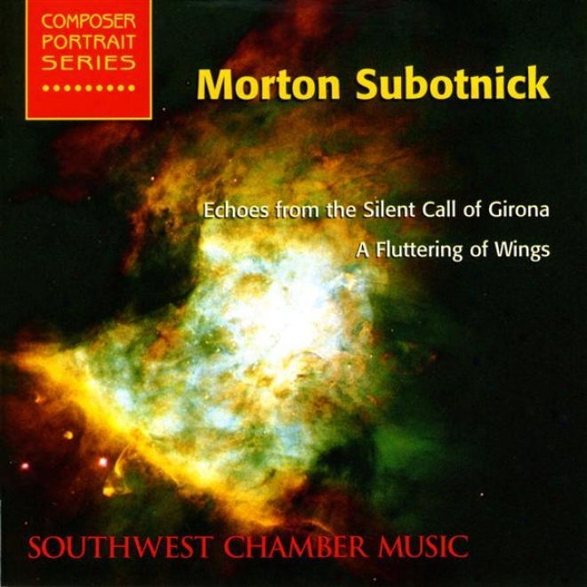 Subotnick, M.: Echoes From The Silenf Call Of Girona / A Fluttering Of Wings (southwest Chamber Music)
