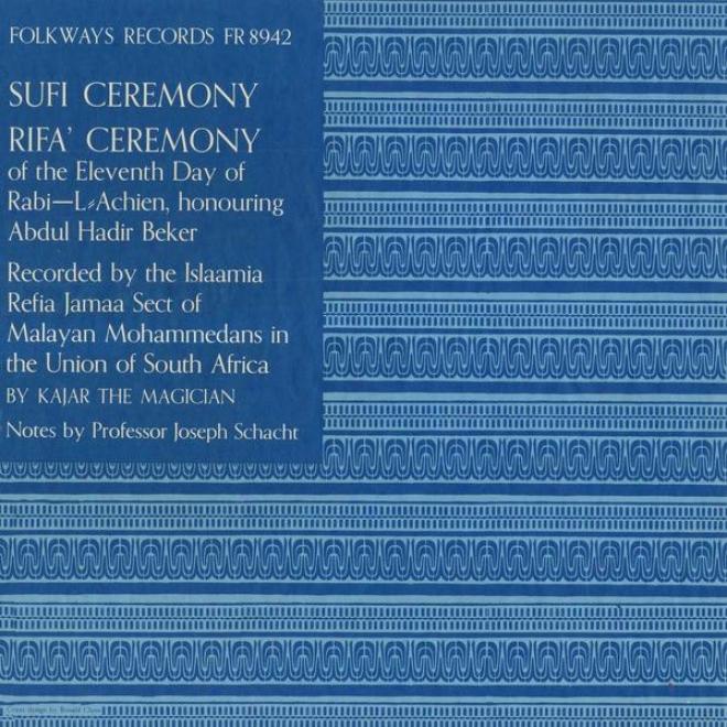 Sufi Ceremony: Rifa' Ceremony Of The Eleventh Day Of Rabi-l-achien Honouring Abdul Hadir Beker