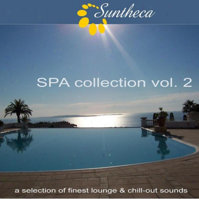 Suntheca Music Presents: Spa Collection Vol. 2 - A Selection Of Finest Lounge & Chillout Music