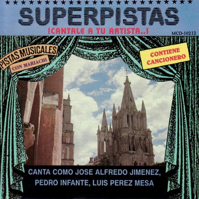 Superpistas - Canta Como Jose Alfreco Jimenez, Pedro Infante, Luise Perez Mesa