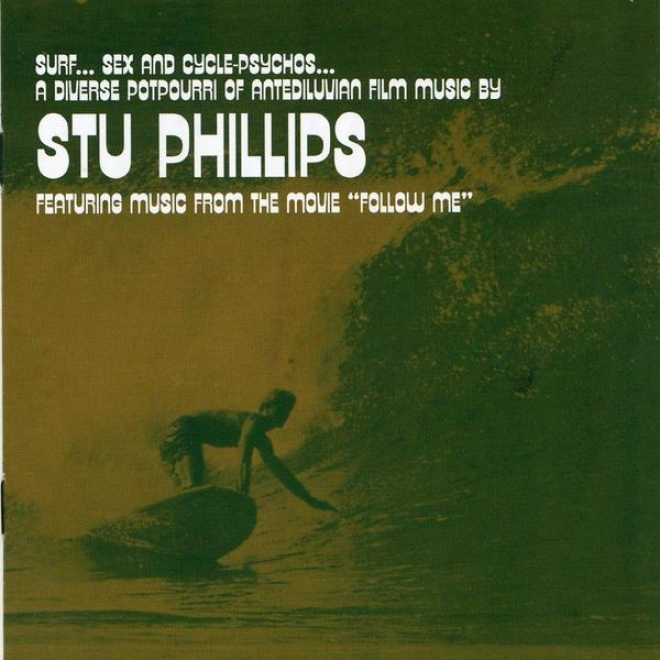 Surf...sex And Cycle-psychos: A Diverse Potpourri Of Antediluvian Film Music By Stu Phillips