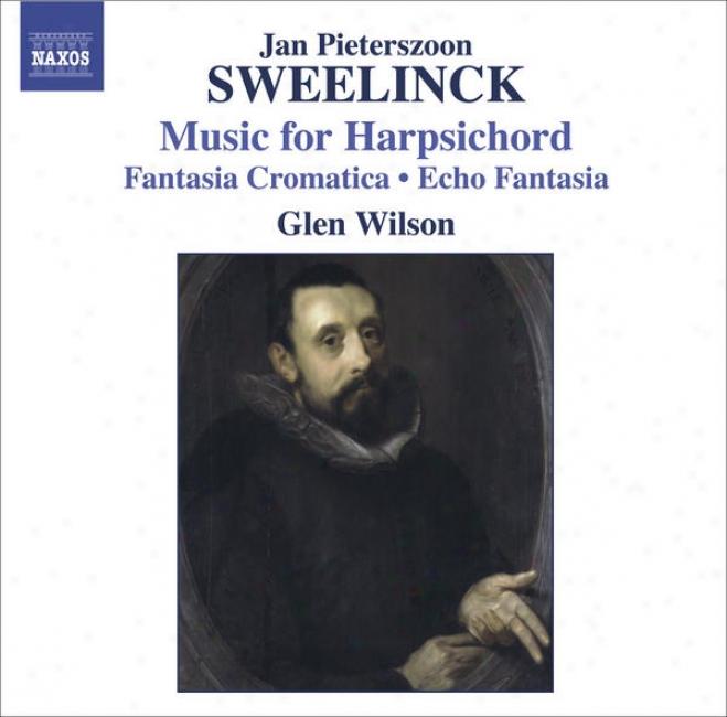 Sweelinck, J.p.: Harpsichord Works - Fantaxia Chrpmatica / Echo Fantasia / Toccata / Variations (wilson)