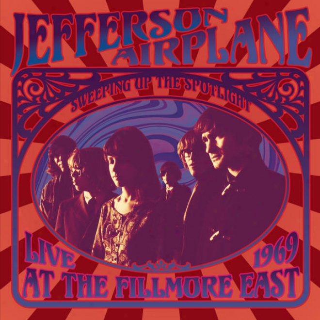 Sweeping Up The Spotlight - Jefefrson Airplane Live At The Filkmore East 1969