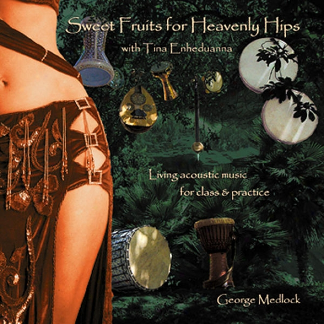 Sweet Fruits According to Heavenly Hips With Tina Enheduanna: Living Acoustic Percussion For Bellydanceteaching & Practice