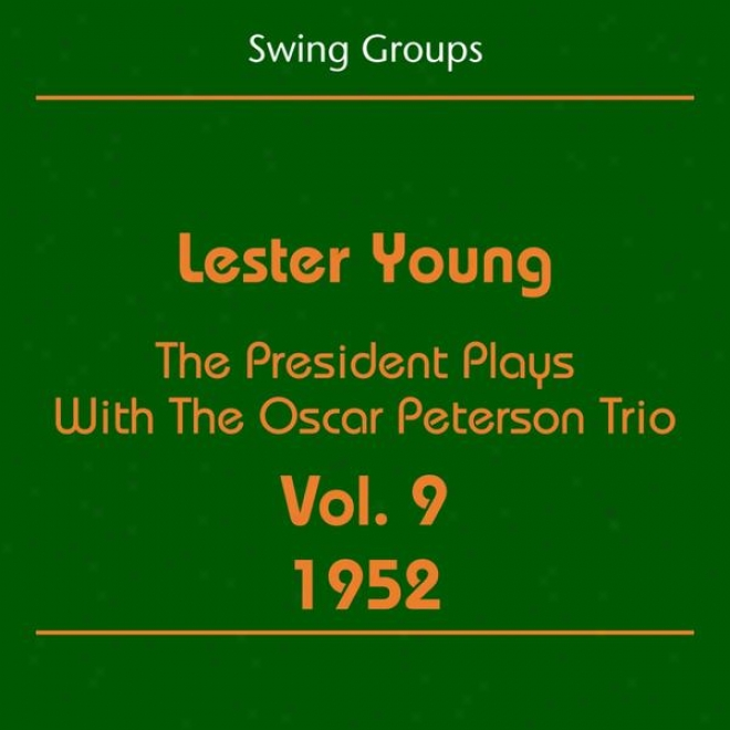 Swing Groups( lester Young Volume 9 1952 - The President Plays With The Oscar Peteson Trio)