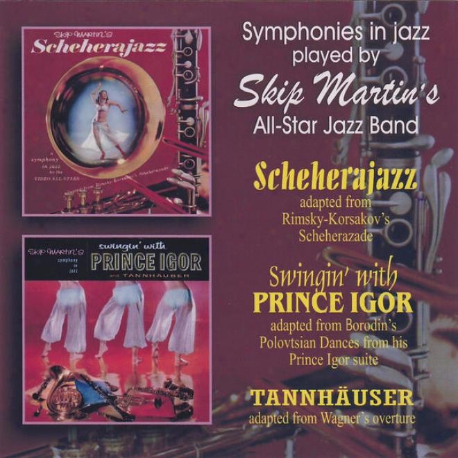 Symphonies In Jazz - Scheherajazz / Swingin' With Prince Igor / Tannhã¤user