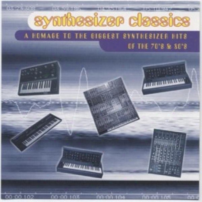 Synthesizer Classics - A Homage To The Biggest             Synthesizer Hits Of The 70's & 80's