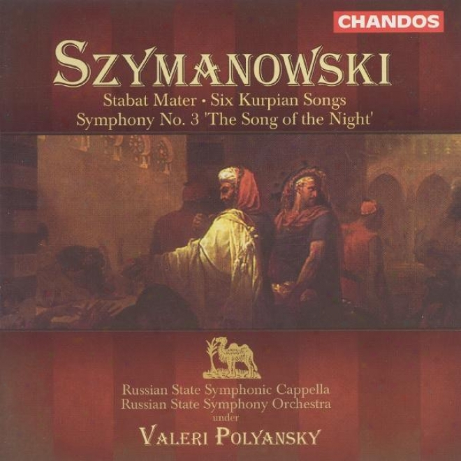 """""""szymanowski: Stabat Mater / Kurpie Songs / Symphony Not at all. 3, """"""""the Song Of The Night"""""""