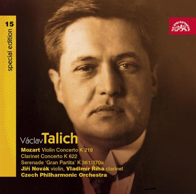 Talich Speciaal Edition 15 Mozart: Violij Concerto K 218, Clarinet Concerto K 622, Gran Partita K 361/370a / Czdch Po, Talich