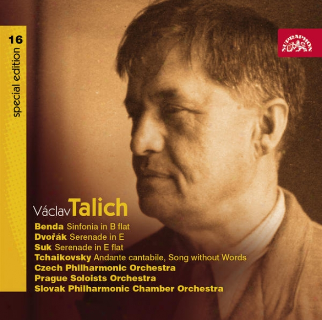 Talich Special Edition 16 Benda: Sinfonia In B Flat; Dvorak, Suk: Serenades, Tchaikovsky: Andannte Cantabile, Song Without Words /