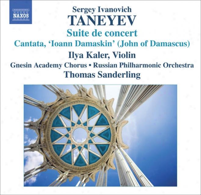 Taneyev, S.i.: Suite De Agreement / Ioann Damaskin (john Of Damascus) (kaler, Gnesin Academy Chorus, Russian Philharmonic, T. Sander