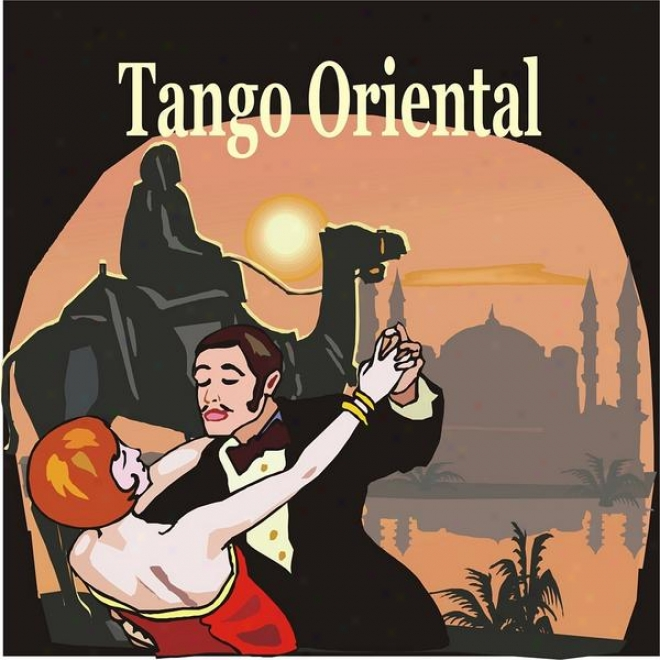 Tango Oriental / Arabic, Turkish, Greek & Israelian Tangos From 78 Rpm Recordings