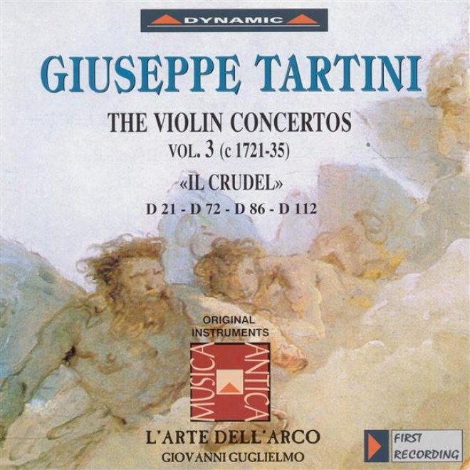 """tartini, G.: Violin Concertos, Vol.  3 (l'arte Dell'arco)) - D. 21, """"il Crudel"""", 72, 86 And 112"""