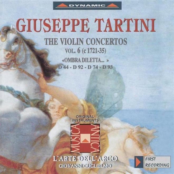 """""""tartini, G.: Violin Concertos, Vol.  6 (l'arte Dell'arco) - D. 44, """"""""ombra Diletti"""""""", 74, 92, 93"""""""