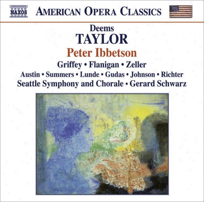 Taylor, D.: Peter Ibbetson [opera] (griffey, Flanigan, Zeller, Seattle Symphony, Schwarz)