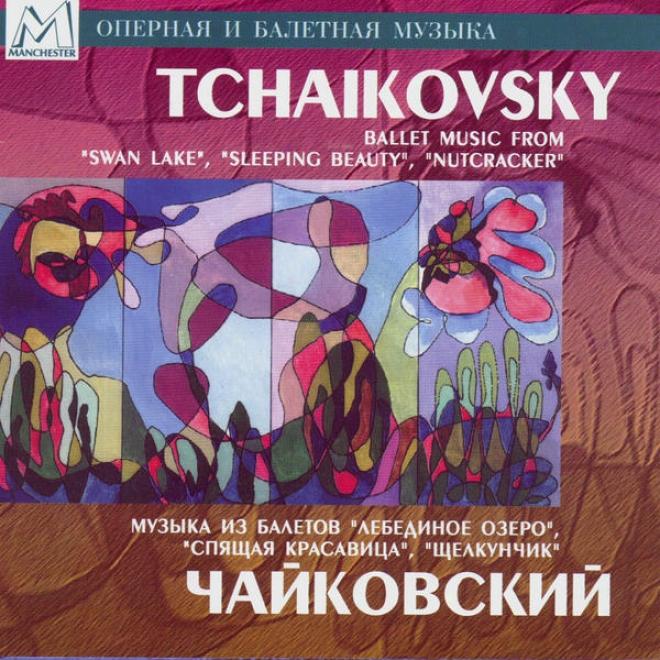 """""""tchaikovsky: Ballet Music From """"""""swan Lake"""""""", """"""""sleeping Beauty"""""""", """"""""nutcracker"""""""