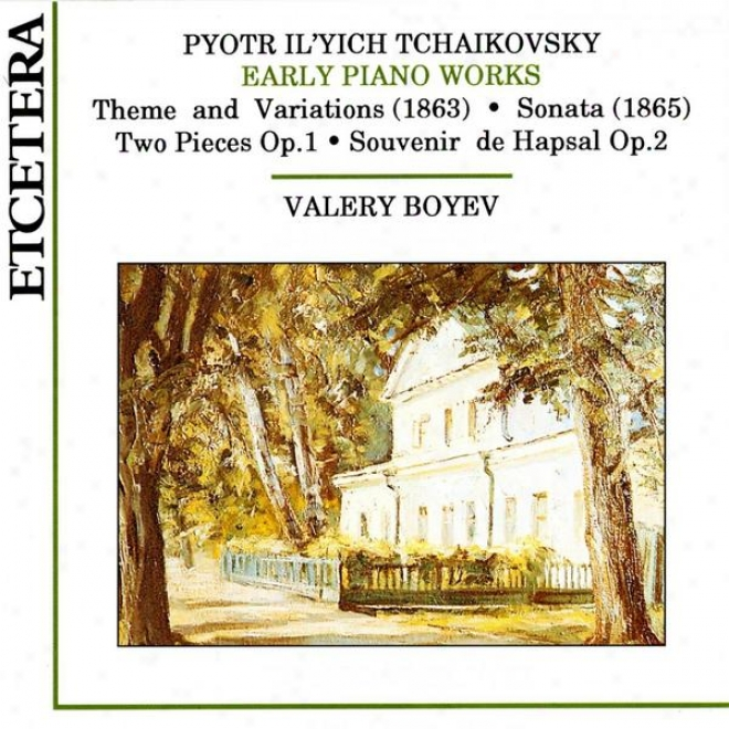 Tchaikovsky, Early Piano Works, Theme And Variations, Sonata, Two Pieces Op. 1, Souvenir De Hapsal Op. 2