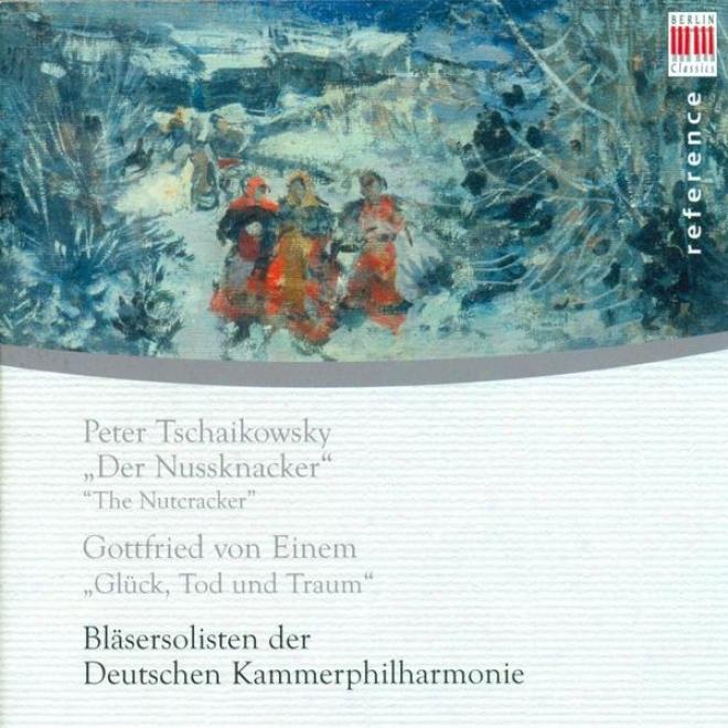 Tchaikovsky, P.i.: Nutcracker (the) (arr. A. Tarkmann) / Einem, G. Von: Gljck, Tod Und Traum (german Chamber Philharmonic Wind Sol