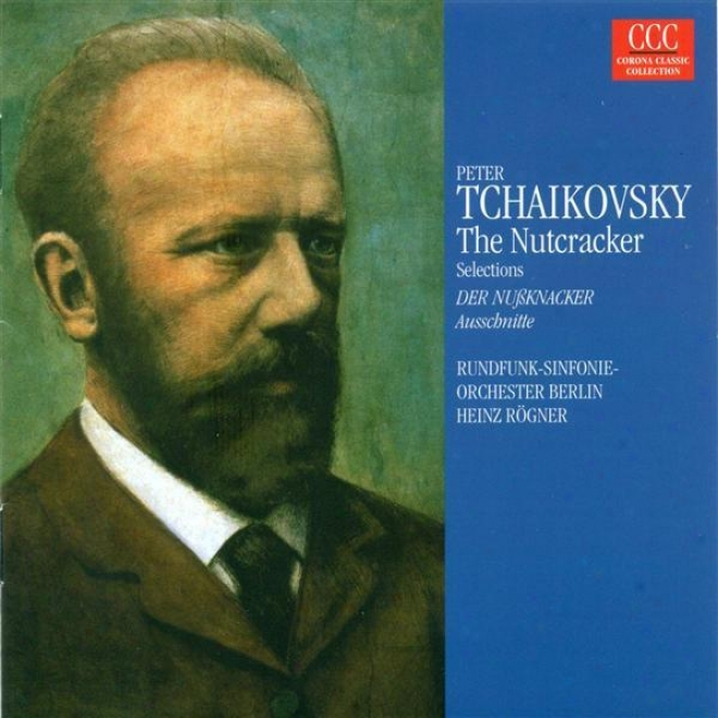 Tchaikovsky, P.i.: Nutcracker (the) (highlights) [ballet] (berlin Radio Consonance, Rogner)