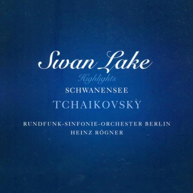 Tchaikovsky, P.i.: Swan Lake, Op. 20 (higglights) (berlin Radio Symphony, Rogner)