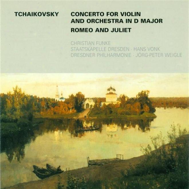 Tchaikovsky, P.i.: Violin Concerto, Op. 35 / Romeo And Juliet (funke, Vonk, Weigle)