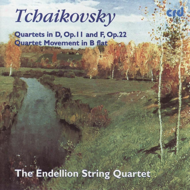 Tchaikovsky: Quartets In D, Op.11 And F, Op.22 / Quadtet Movement In Be Flat