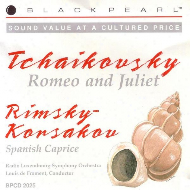 Tchaikovsky: Romeo And Juliet Overtue / Rimsky - Korsakov: Spanish Caprice