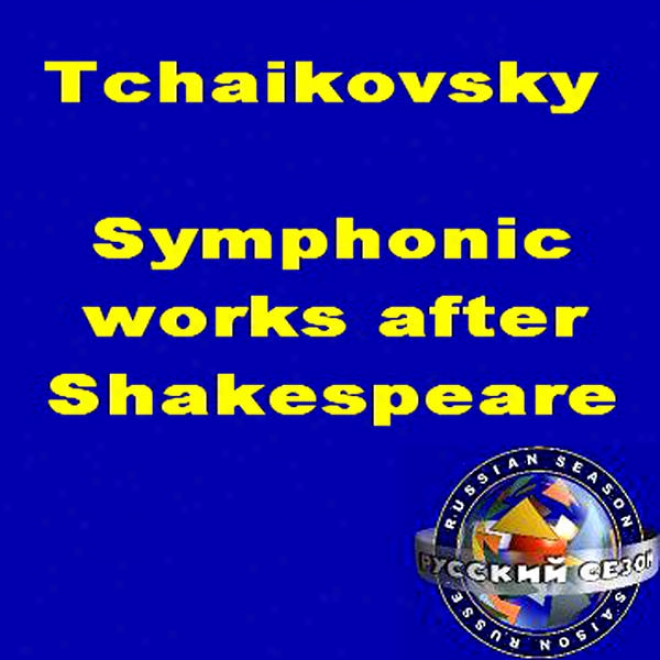 Tchaikovsky : Symphonic Works After Shakespeare. Romeo And Juliet / The Tempest / Hamlet