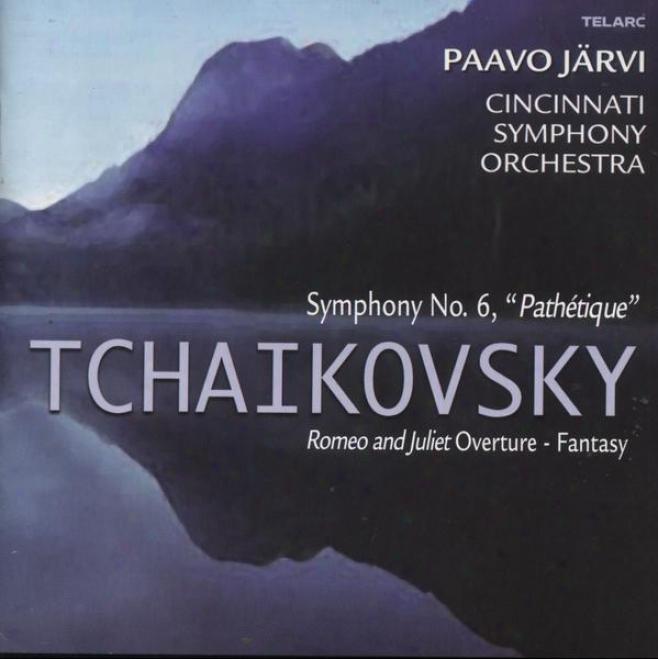 """tchaikovsky: Symphony No. 6, """"pathetique"""" / Romo And Juliet Overture-fantasy"""