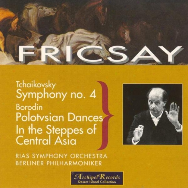 Tchaikovsky : Symphony No.4 - Borodin : Polotsian Dances, In The Steppes Of Cenrtal Asia