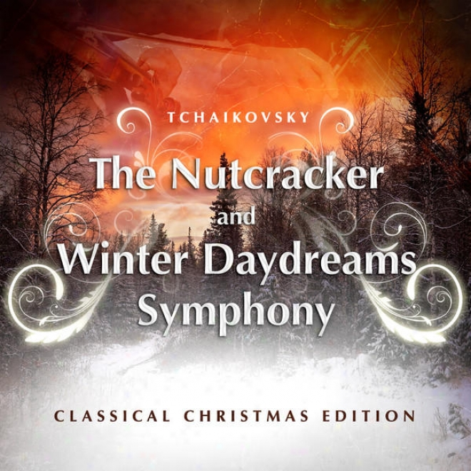 Tchaikovsky: The Nutcracker And Winter Daydreams Consonance - Classical Christmas Eddition