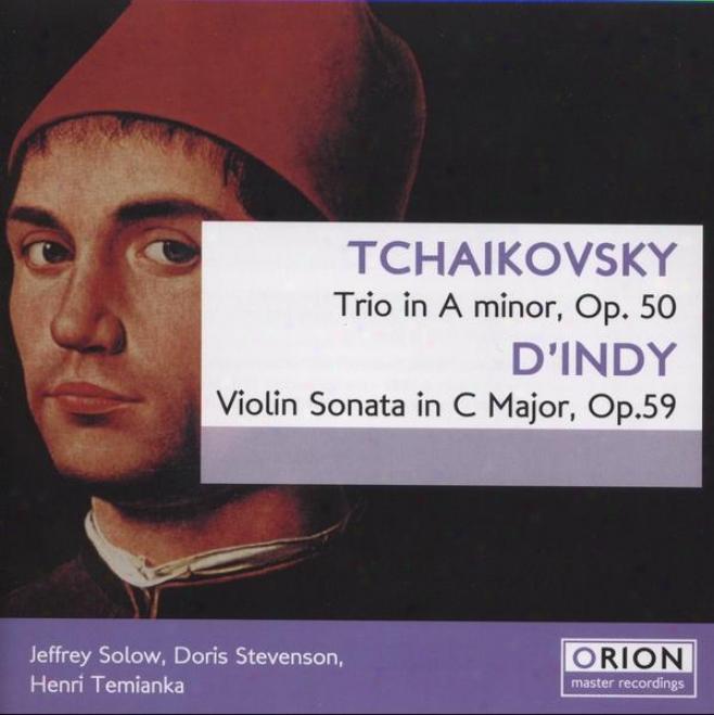 Tchaikovsky: rTio In A Minor, Op. 50 -  D'indy: Violin Sonata In C Major, Op. 59