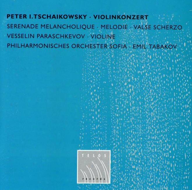 Tchaikovsky: Violin Concerto In D, Op.35; Serenadr Melancholique In B Minor, Op.26; Melodie, Op.42; Valse Scherzo In C.