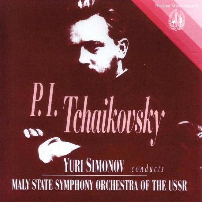 Tchaikovsky: Yuri Simonov Conduccts Maly State Symphony Orchestra Of The Ussr