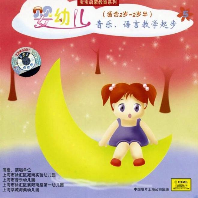 Teaching Myqic And Language To 2 - 2 1/2 Year Olds (ying You Er Yin Yue Yu Yan Jiao Xue Qi Bu (shi He Er Sui Zhi Er Sui Ban))