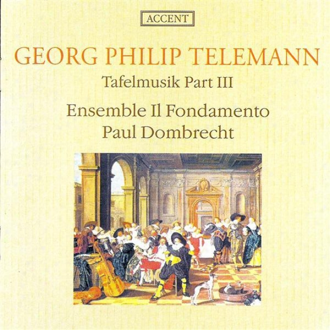 Telemann, G.: Musique De Table, Part Iii (il Fondamento Ensemble, Dombrechf)